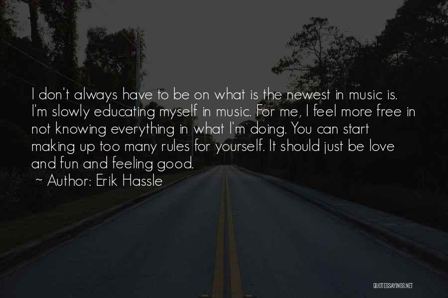 Educating Yourself Quotes By Erik Hassle