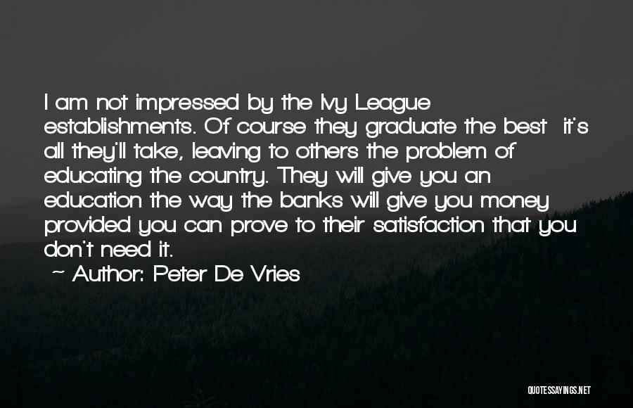 Educating Yourself Quotes By Peter De Vries
