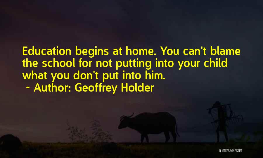 Education At Home Quotes By Geoffrey Holder