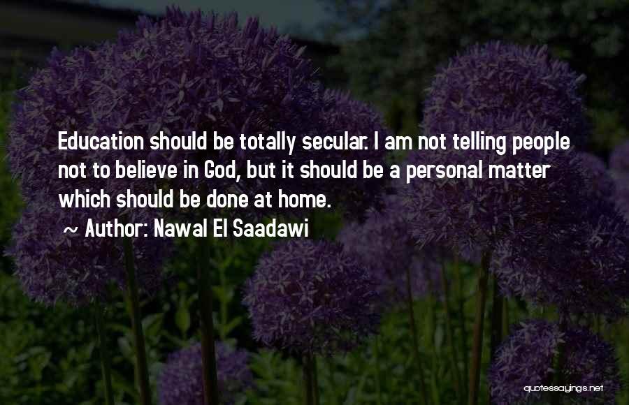 Education At Home Quotes By Nawal El Saadawi