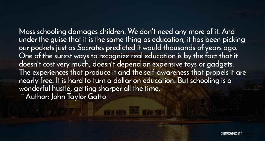 Education Cost Quotes By John Taylor Gatto