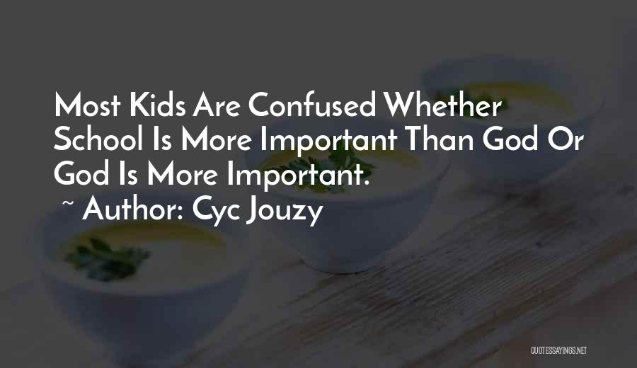 Education Is More Important Quotes By Cyc Jouzy