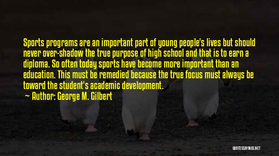 Education Is More Important Quotes By George M. Gilbert