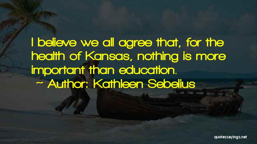 Education Is More Important Quotes By Kathleen Sebelius