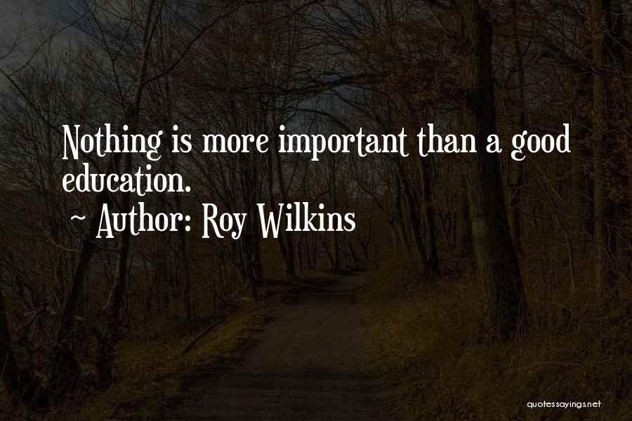 Education Is More Important Quotes By Roy Wilkins