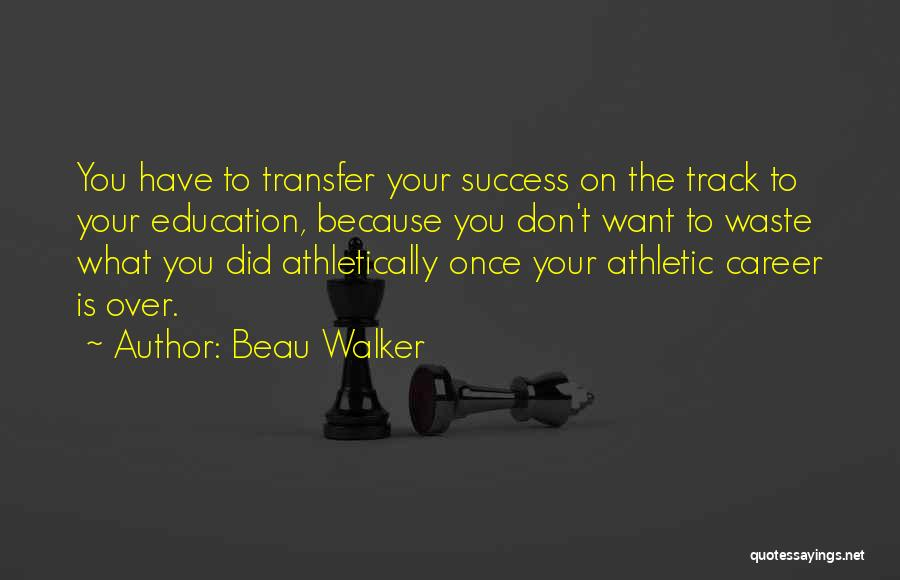 Education Is Success Quotes By Beau Walker