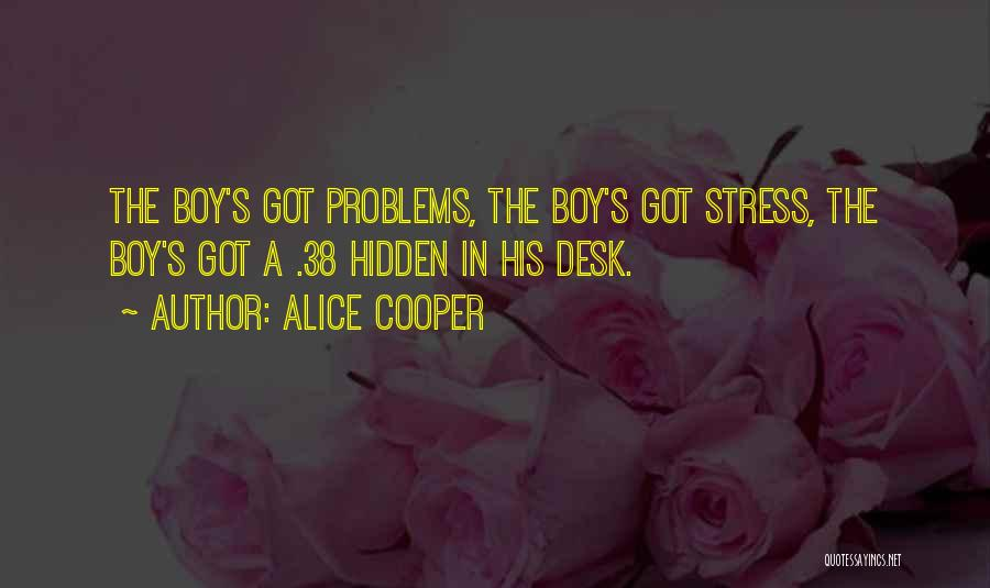 Education Problems Quotes By Alice Cooper