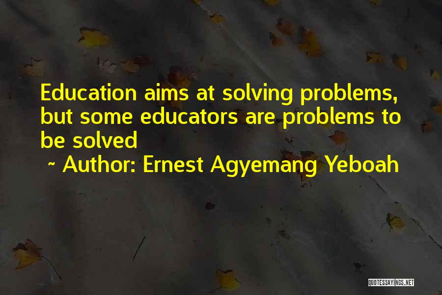 Education Problems Quotes By Ernest Agyemang Yeboah