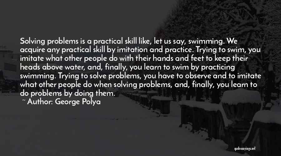 Education Problems Quotes By George Polya