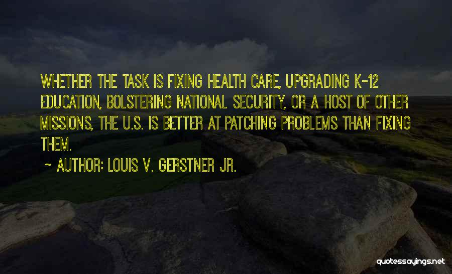Education Problems Quotes By Louis V. Gerstner Jr.
