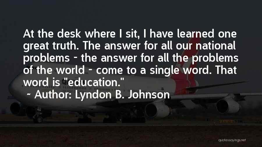 Education Problems Quotes By Lyndon B. Johnson