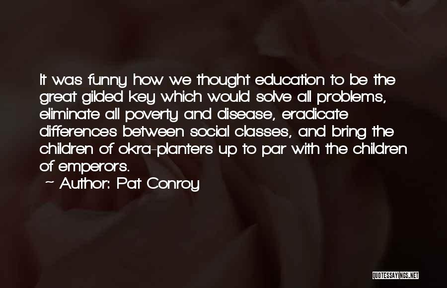 Education Problems Quotes By Pat Conroy