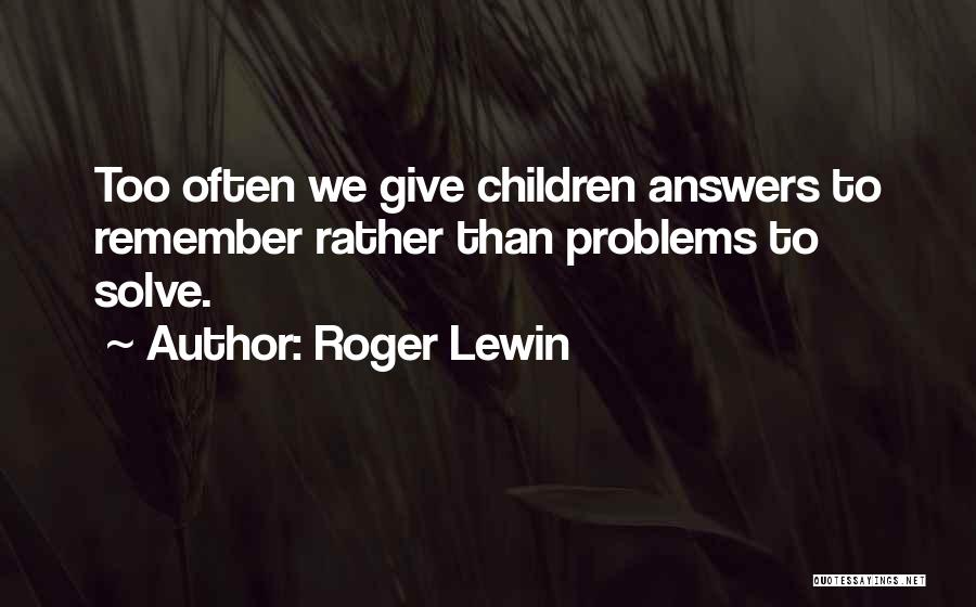 Education Problems Quotes By Roger Lewin