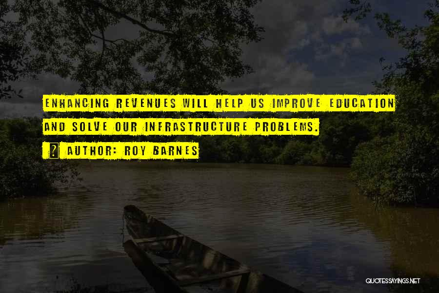 Education Problems Quotes By Roy Barnes