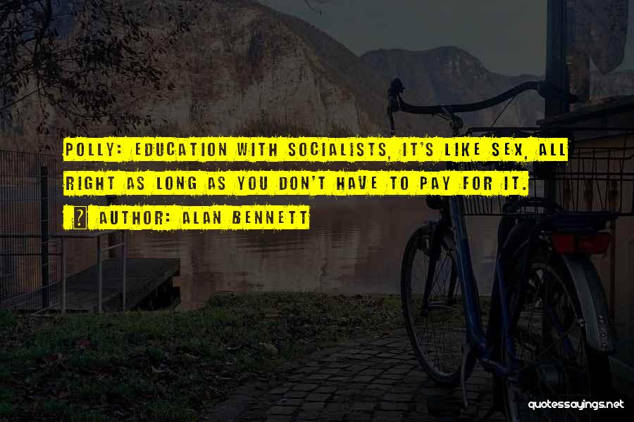 Education To All Quotes By Alan Bennett