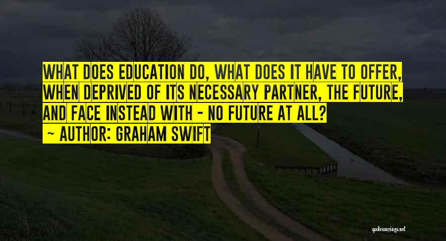 Education To All Quotes By Graham Swift