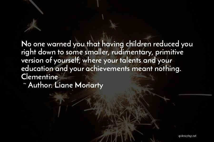 Education Version Quotes By Liane Moriarty