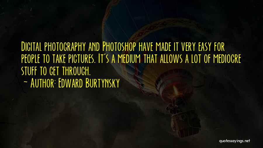 Edward Burtynsky Quotes 1787658