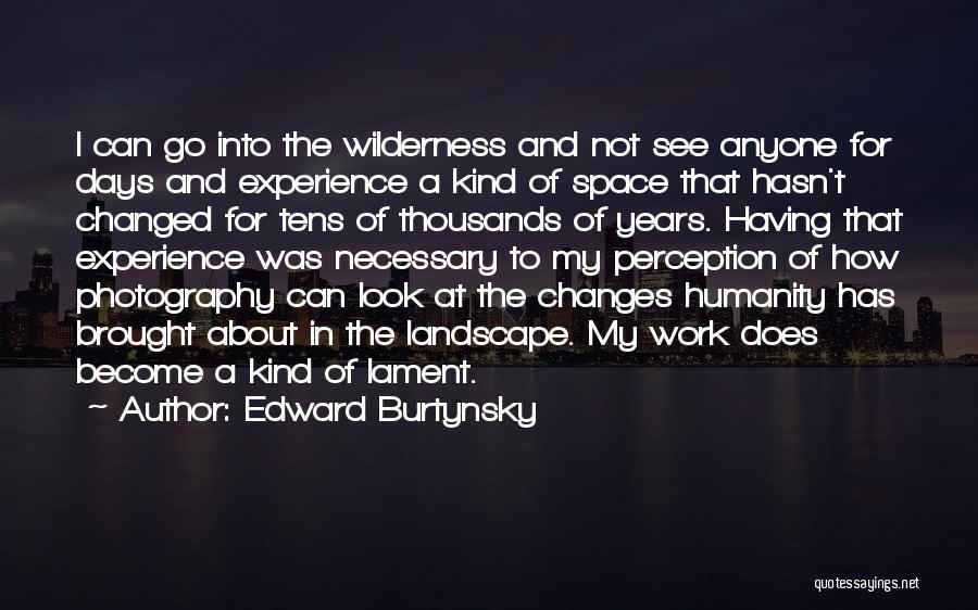Edward Burtynsky Quotes 1865703