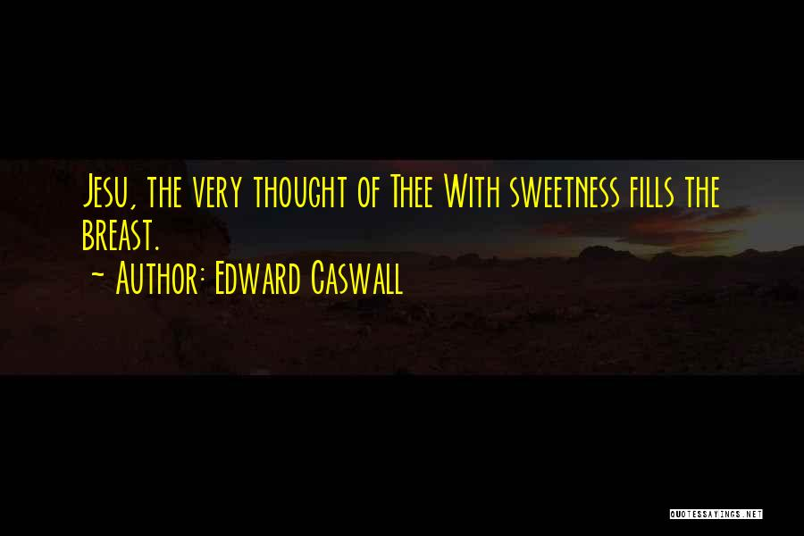 Edward Caswall Quotes 1866242