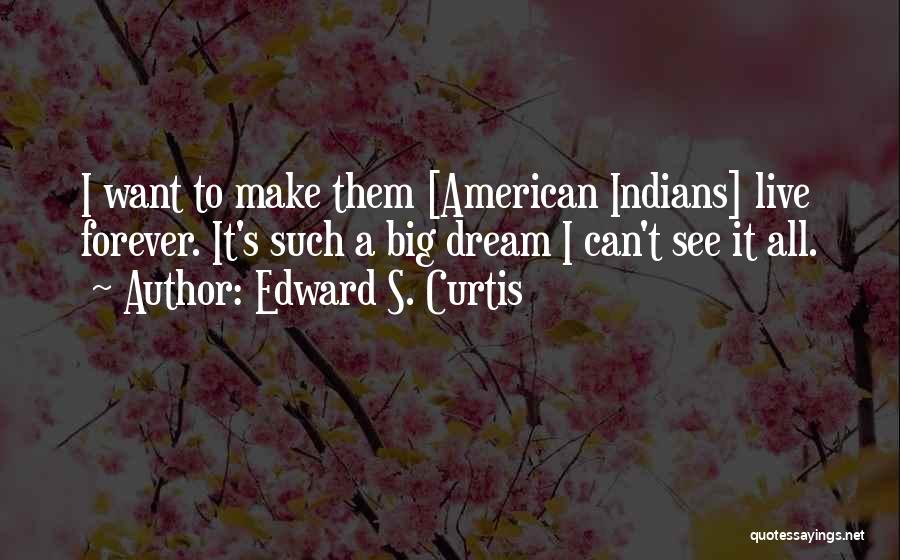 Edward S. Curtis Quotes 1958476