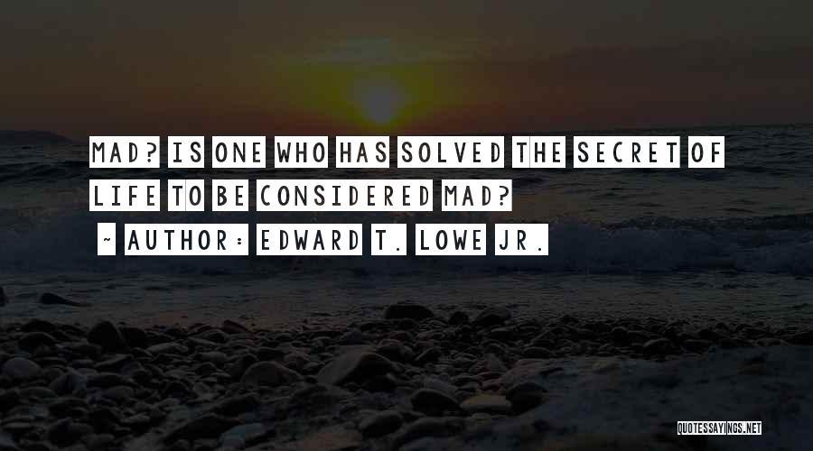 Edward T. Lowe Jr. Quotes 1491118