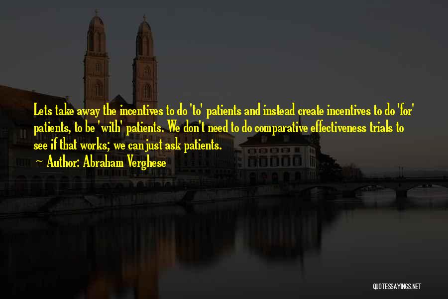 Effectiveness Quotes By Abraham Verghese