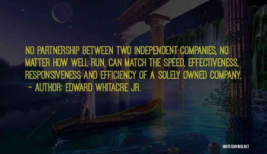 Effectiveness Quotes By Edward Whitacre Jr.