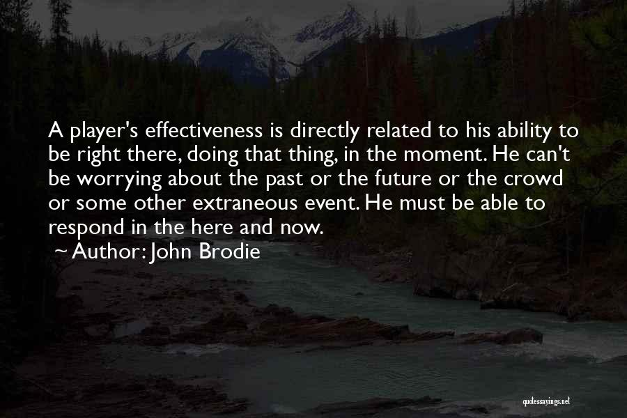 Effectiveness Quotes By John Brodie