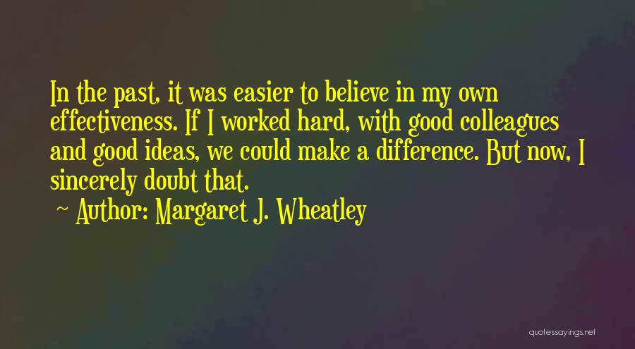 Effectiveness Quotes By Margaret J. Wheatley