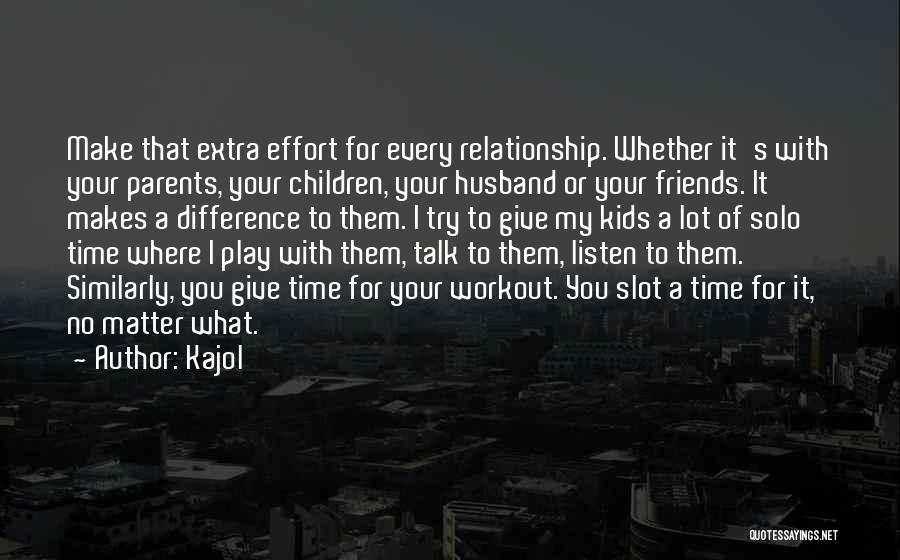 Effort For Relationship Quotes By Kajol
