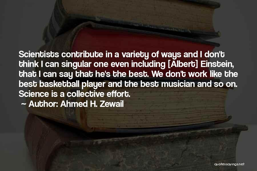 Effort In Work Quotes By Ahmed H. Zewail
