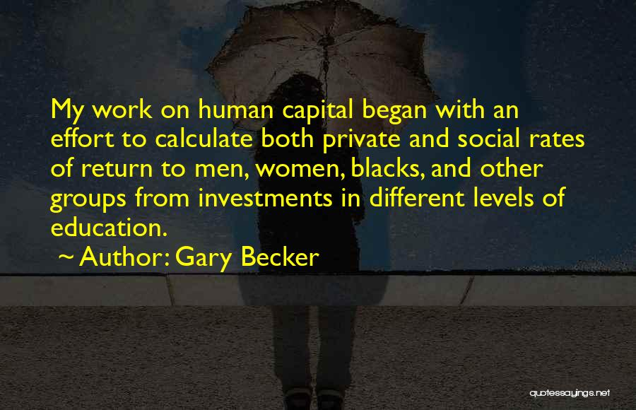 Effort In Work Quotes By Gary Becker