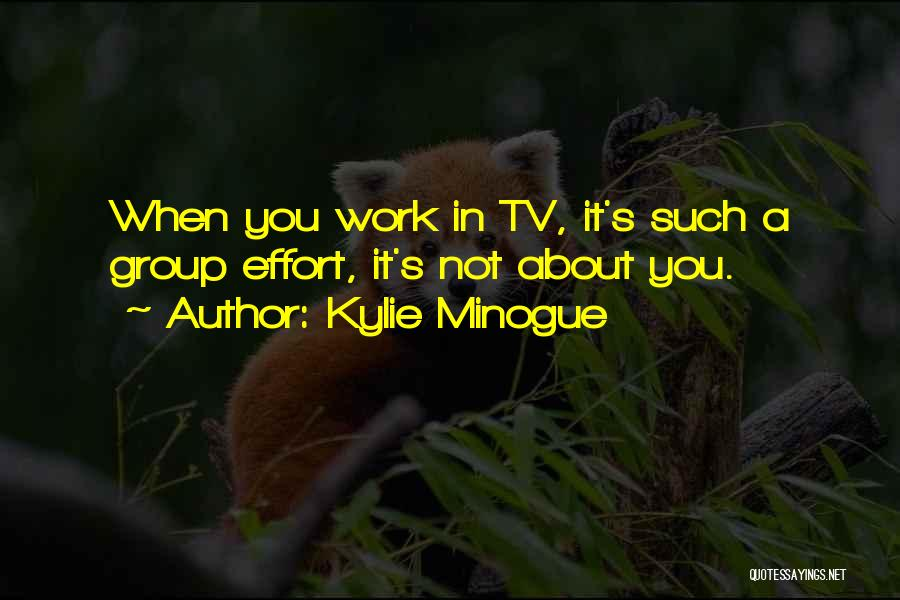 Effort In Work Quotes By Kylie Minogue
