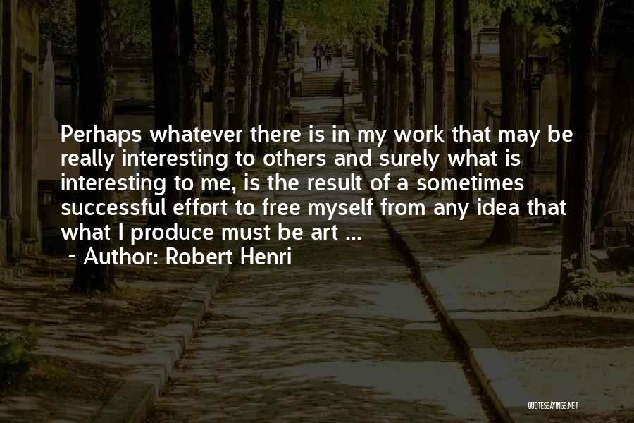 Effort In Work Quotes By Robert Henri