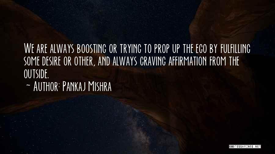 Ego Boosting Quotes By Pankaj Mishra