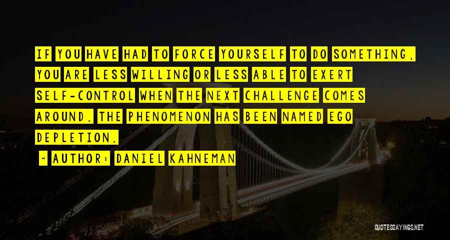 Ego Depletion Quotes By Daniel Kahneman
