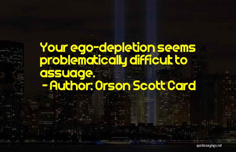 Ego Depletion Quotes By Orson Scott Card