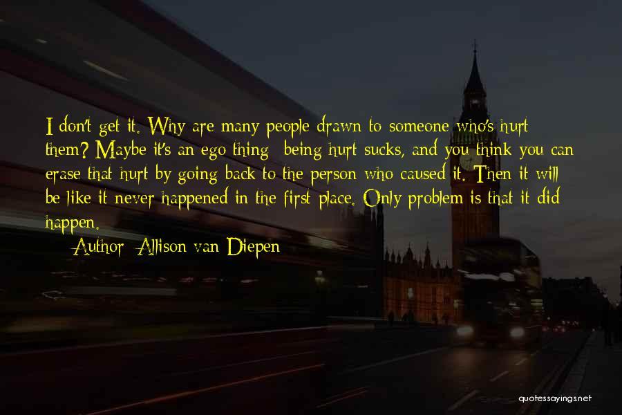 Ego Hurt Quotes By Allison Van Diepen