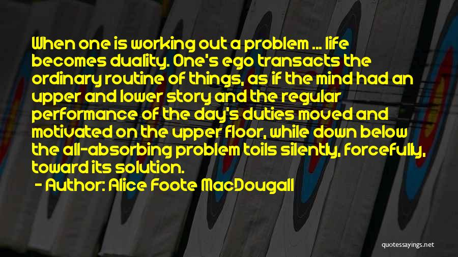 Ego Problem Quotes By Alice Foote MacDougall