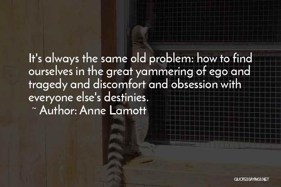 Ego Problem Quotes By Anne Lamott