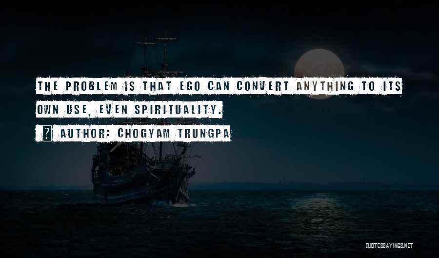 Ego Problem Quotes By Chogyam Trungpa