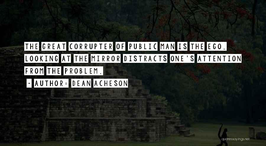 Ego Problem Quotes By Dean Acheson