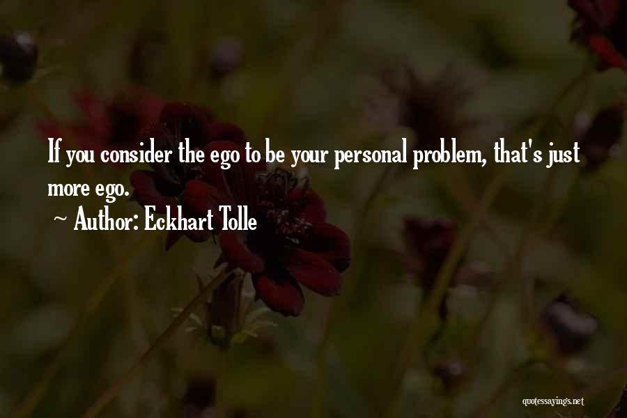 Ego Problem Quotes By Eckhart Tolle