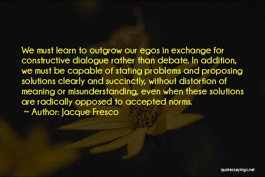 Ego Problem Quotes By Jacque Fresco