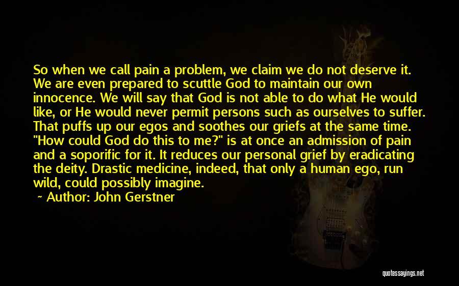 Ego Problem Quotes By John Gerstner