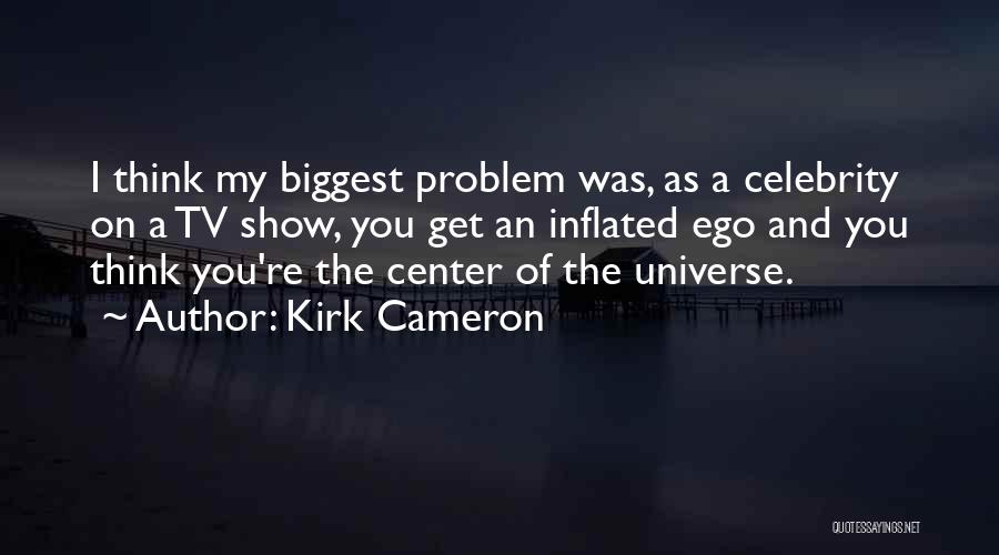 Ego Problem Quotes By Kirk Cameron