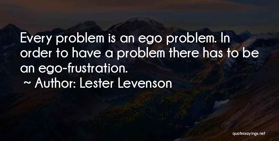 Ego Problem Quotes By Lester Levenson