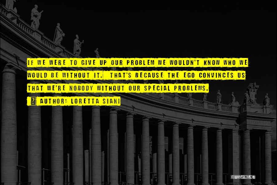 Ego Problem Quotes By Loretta Siani