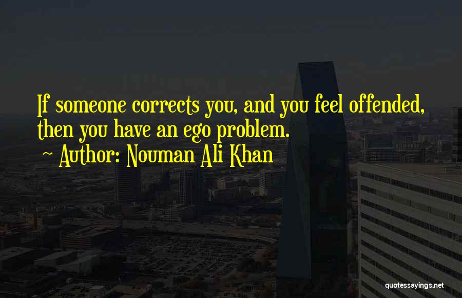 Ego Problem Quotes By Nouman Ali Khan